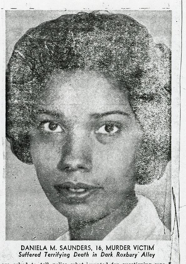Scanned newspaper photo of Daniela Saunders with the caption reading: DANIELA M. SAUNDERS, 16, MURDER VICTIM Suffered Terrifying Death in Dark Roxbury Alley